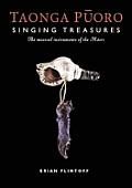 Taonga Puoro Singing Treasures the Musical Instruments of the Maori