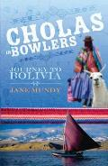 Cholas in Bowlers: Journey to Bolivia
