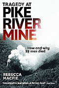 Tragedy at Pike River Mine How & Why 29 Men Died
