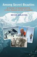 Among Secret Beauties: A Memoir of Mountaineering in New Zealand and the Himalayas