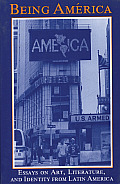 Being America: Essays on Art, Literature & Identity from Latin America Cover