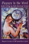 Pleasure in the Word Erotic Writing by Latin American Women