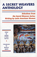 Secret Weavers Anthology Selections from the White Pine Press Secret Weavers Series Writing by Latin American Women