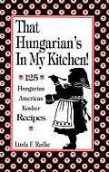 That Hungarian's in My Kitchen: 125 Hungarian, American and Kosher Recipes