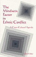 The Mindsets Factor in Ethnic Conflict: A Cross-Cultural Agenda