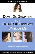 Don't Go Shopping for Hair Care Products Without Me: Over 4,000 Products Reviewed, Plus the Latest Hair Care Information Cover