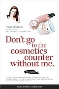 Dont Go to the Cosmetics Counter Without Me A unique guide to skin care & makeup products from todays hottest brands shop smarter & find products that really work
