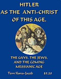 Hitler as the Anti-Christ of This Age, the Jews, the Les-Bi-Gays, the Coming Messianic Age, and the Last Day