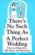 Theres No Such Thing as a Perfect Wedding True Wedding Tales Odd Funny & Disastrous