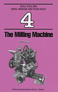 Milling Machine Build Your Own Metal Working Shop from Scrap Book 4