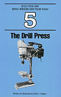 Drill Press Build Your Own Metal Working Shop from Scrap Book 5