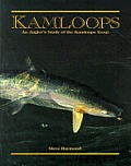 Kamloops: An Angler's Study of the Kamloops Trout