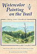 Watercolor Painting On The Trail A Hiking Artists Handbook