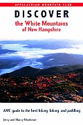 Discover the White Mountains of New Hampshire: AMC Guide to the Best Hiking, Biking, and Paddling