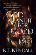 God Meant It For Good A Fresh Look at the Life of Joseph