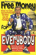 Matthew Lesko's Free Money: How to Get Government Grants for the Whole Family