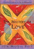 The Mastery of Love: A Practical Guide to the Art of Relationship (Toltec Wisdom) Cover