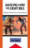 Dancing to Pay the Light Bill: Essays on New Mexico and the Southwest