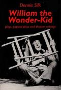 William the Wonder Kid: Plays, Puppet Plays and Theater Writings