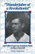 Wanderjahre of a Revolutionist & Other Essays on American Music