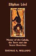 Eliphas Levi Master of the Cabala the Tarot & the Secret Doctrines