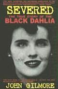 Severed: The True Story of the Black Dahlia