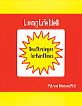 Living Life Well New Strategies for Hard Times