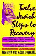 Twelve Jewish Steps to Recovery A Personal Guide to Turning from Alcoholism & Other Addictions