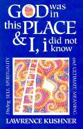 God Was in This Place and I, I Did Not Know: Finding Self, Spirituality and Ultimate Meaning