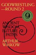 Godwrestling Round 2 Ancient Wisdom Future Paths