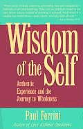 Wisdom of the Self Authentic Experience & the Journey to Wholeness
