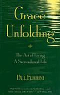 Grace Unfolding The Art of Living a Surrendered Life