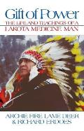 Gift of Power : the Life and Teachings of a Lakota Medicine Man (92 Edition)