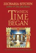 Earth Chronicles #05: When Time Began: The First New Age (Book V of the Earth Chronicles Cover