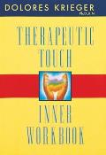 Therapeutic Touch Inner Workbook: Ventures in Transpersonal Healing Cover