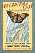 Breaking Out of Environmental Illness: Essential Reading for People with Chronic Fatigue Syndrome, Allergies, & Chemical Sensitivities