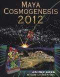 Maya Cosmogenesis 2012: The True Meaning of the Maya Calender End-Date