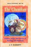 Meditations with the Cherokee Prayers Songs & Stories of Healing & Harmony