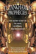 Tutankhamun Prophecies The Sacred Secret of the Maya Egyptians & Freemasons