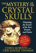 Mystery of the Crystal Skulls Unlocking the Secrets of the Past Present & Future