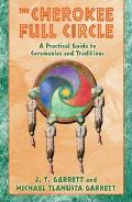 Cherokee Full Circle: a Practical Guide To Sacred Ceremonies and Traditions (02 Edition)