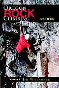Oregon Rock Climbing Volume 1 Willamette