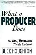 What a Producer Does The Art of Moviemaking Not the Business