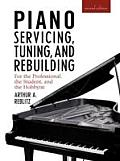 Piano Servicing, Tuning and Rebuilding, 2nd Edition Cover
