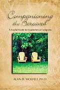 Companioning the Bereaved A Soulful Guide for Caregivers