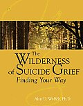 The Wilderness of Suicide Grief: Finding Your Way (Understanding Your Grief) Cover