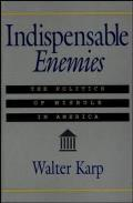 Indispensable Enemies The Politics of Misrule in America
