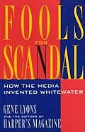 Fools for Scandal: How the Media Invented Whitewater
