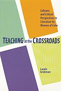 Teaching at the Crossroads: Cultures and Critical Perspectives in Literature by Women of Color
