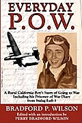 Everyday P.O.W.: A Rural California Boy's Story of Going to War, Including His Prisoner of War Diary from Stalag Luft 1